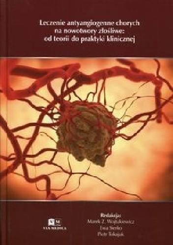 Okładka książki Leczenie antyangiogenne chorych na nowotwory złośliwe: od teorii do praktyki klinicznej