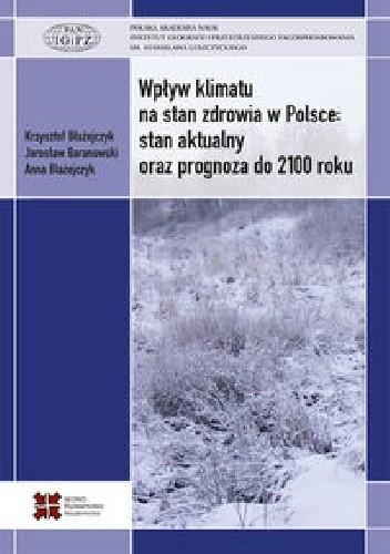 Okładka książki Wpływ klimatu na stan zdrowia w Polsce: stan aktualny oraz prognoza do 2100 roku