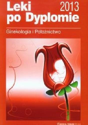 Okładka książki Leki po Dyplomie Ginekologia i Położnictwo 2013