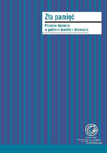 Okładka książki Zła pamięć. Przeciw-historia w polskim teatrze i dramacie