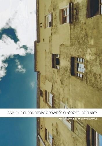 Okładka książki Bałuckie chronotopy. Opowieść o łódzkiej dzielnicy