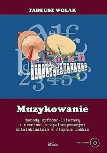 Okładka książki Muzykowanie metodą cyfrowo literową z uczniami niepełnosprawnymi intelektualnie w stopniu lekkim