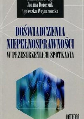 Okładka książki Doświadczenia niepełnosprawności w przestrzeniach spotkania