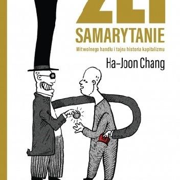 Okładka książki Źli Samarytanie. Mit wolnego handlu i tajna historia kapitalizmu