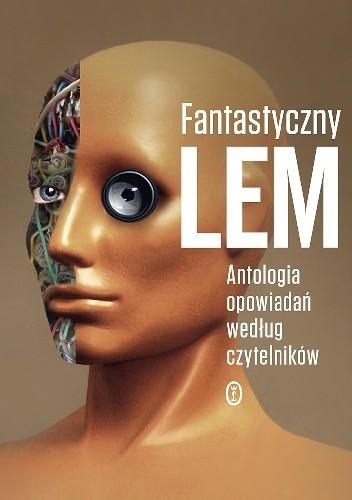 Okładka książki Fantastyczny Lem. Antologia opowiadań według czytelników