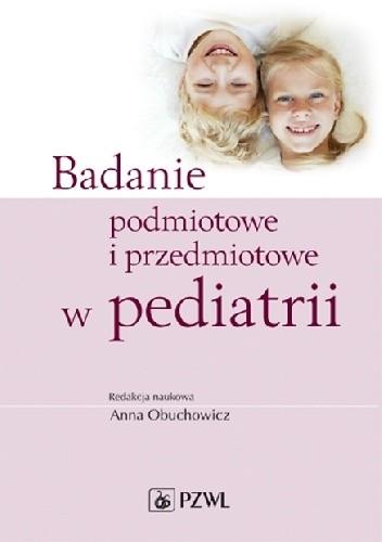 Okładka książki Badanie podmiotowe i przedmiotowe w pediatrii. Wydanie 2