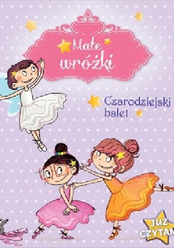 Okładka książki Małe wróżki. Czarodziejski balet