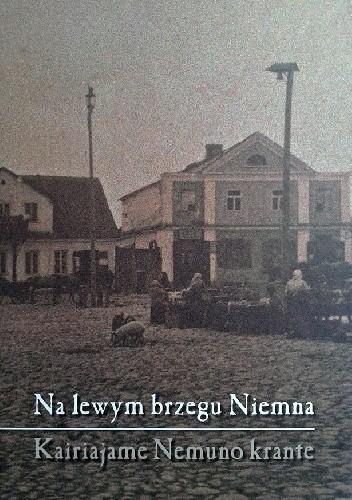 Okładka książki Na lewym brzegu Niemna. Kairiajame Nemuno krante