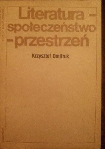 Okładka książki Literatura - społeczeństwo - przestrzeń