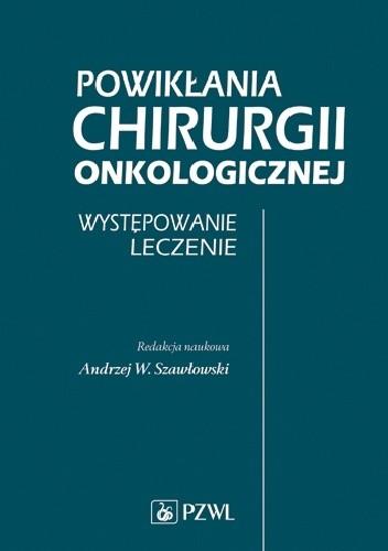 Okładka książki Powikłania chirurgii onkologicznej. Występowanie. Leczenie