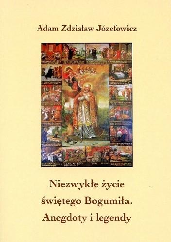 Okładka książki Niezwykłe życie świętego Bogumiła. Anegdoty i legendy