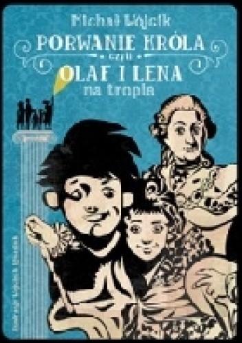 Okładka książki Porwanie króla czyli Olaf i Lena na tropie