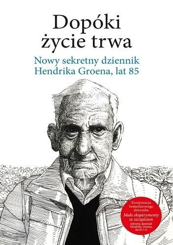 Okładka książki Dopóki życie trwa. Nowy sekretny dziennik Hendrika Groena, lat 85