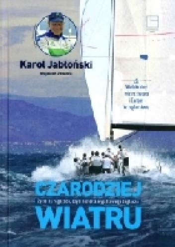 Okładka książki Czarodziej wiatru. Życie na regatach, czyli historia wyjątkowego żeglarza.