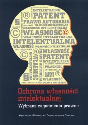 Okładka książki Ochrona własności intelektualnej. Wybrane zagadnienia prawne