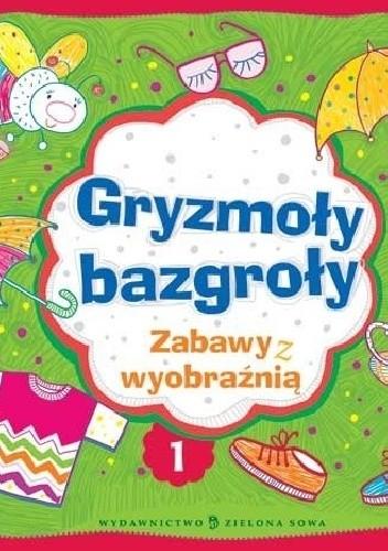 Okładka książki Gryzmoły bazgroły 1. Zabawy z wyobraźnią