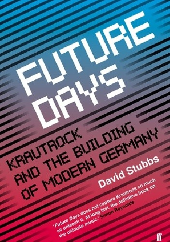 Okładka książki Future Days: Krautrock and the Building of Modern Germany