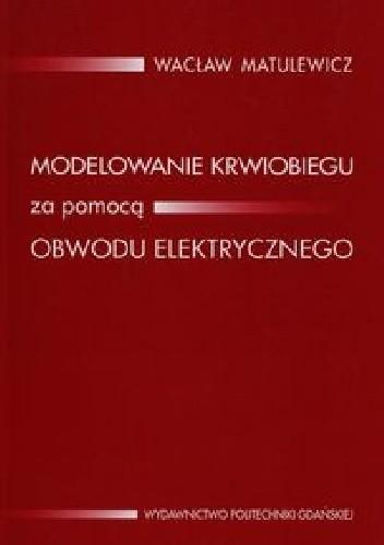 Okładka książki Modelowanie krwiobiegu za pomocą obwodu elektrycznego