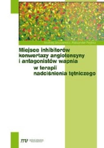 Okładka książki Miejsce inhibitorów konwertazy angiotensyny i antagonistów wapnia w terapii nadciśnienia tętniczego