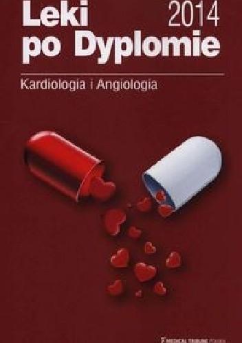 Okładka książki Leki po Dyplomie Kardiologia i angiologia 2014