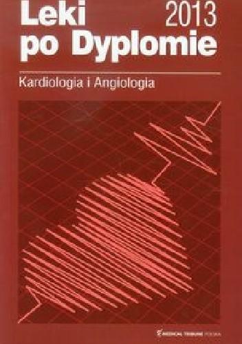 Okładka książki Leki po Dyplomie Kardiologia i angiologia 2013