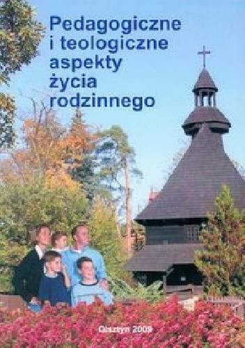 Okładka książki Pedagogiczne i teologiczne aspekty życia rodzinnego