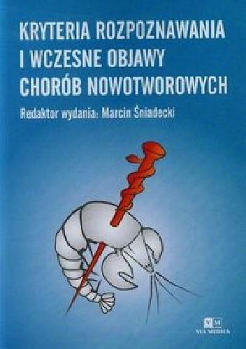 Okładka książki Kryteria rozpoznawania i wczesne objawy chorób nowotworowych