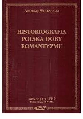 Okładka książki Historiografia polska doby romantyzmu