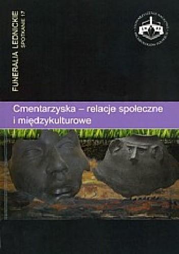 Okładka książki Cmentarzyska — relacje społeczne i międzykulturowe. Funeralia Lednickie — spotkanie 17