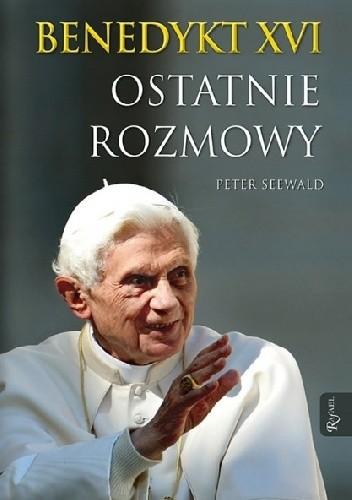 Okładka książki Benedykt XVI. Ostatnie rozmowy