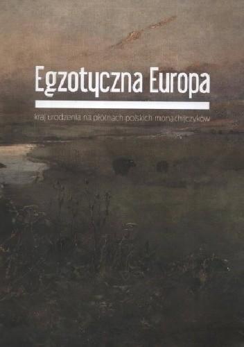 Okładka książki Egzotyczna Europa. Kraj urodzenia na płótnach polskich monachijczyków