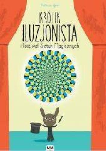 Okładka książki Królik iluzjonista i festiwal sztuk magicznych