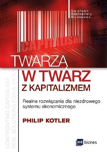 Okładka książki Twarzą w twarz z kapitalizmem. Realne rozwiązania dla niezdrowego systemu ekonomicznego