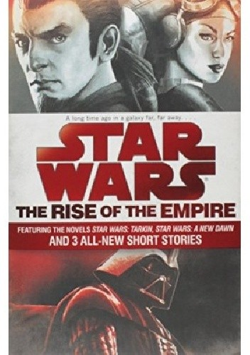 Okładka książki The Rise of the Empire: Star Wars: Featuring the novels Star Wars: Tarkin, Star Wars: A New Dawn, and 3 all-new short stories