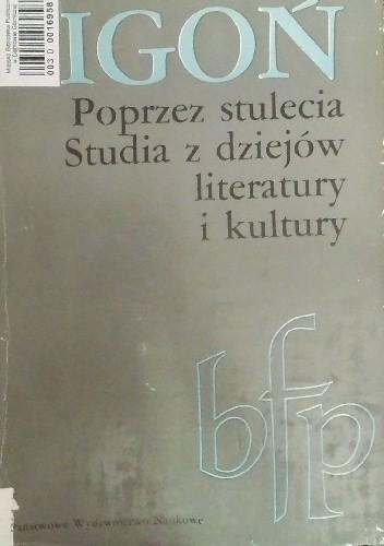 Okładka książki Poprzez stulecia. Studia z dziejów literatury i kultury