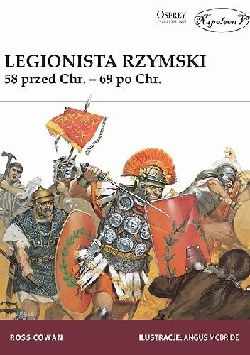 Okładka książki Legionista rzymski. 58 r. przed Chr. - 69 r. po Chr.