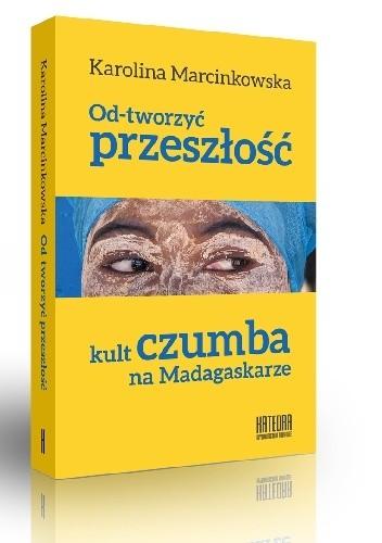 Okładka książki Od-tworzyć przeszłość. Kult czumba na Madagaskarze