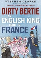 Dirty Bertie. An English King Made in France