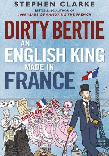 Okładka książki Dirty Bertie. An English King Made in France
