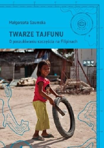 Okładka książki Twarze tajfunu. O poszukiwaniu szczęścia na Filipinach