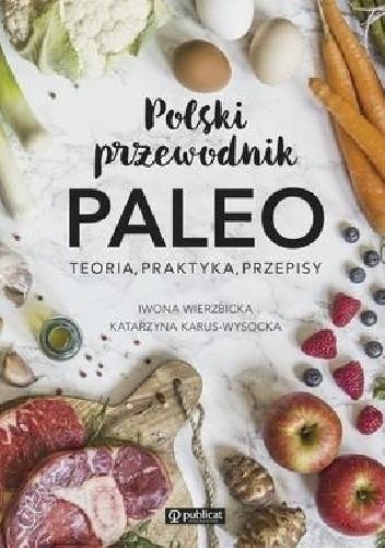 Okładka książki Polski przewodnik PALEO. Teoria, praktyka, przepisy