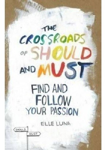 Okładka książki The Crossroads of Should and Must: Find and Follow Your Passion
