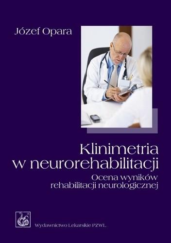 Okładka książki Klinimetria w neurorehabilitacji. Ocena wyników rehabilitacji neurologicznej