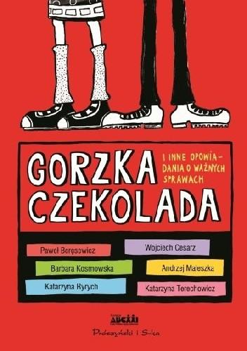 Okładka książki Gorzka czekolada i inne opowiadania o ważnych sprawach