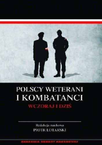 Okładka książki Polscy weterani i kombatanci wczoraj i dziś