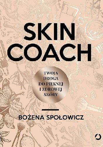 Okładka książki Skin coach. Twoja droga do pięknej i zdrowej skóry