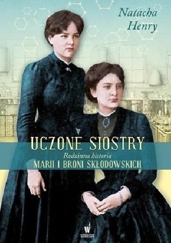 Okładka książki Uczone siostry. Rodzinna historia Marii i Broni Skłodowskich