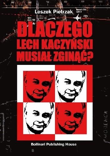 Okładka książki Dlaczego Lech Kaczyński Musiał Zginąć?