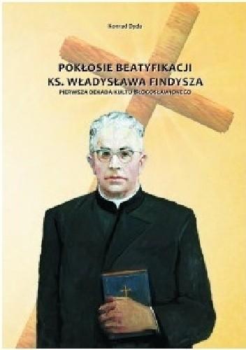 Okładka książki Pokłosie beatyfikacji ks. Władysława Findysza. Pierwsza dekada kultu błogosławionego
