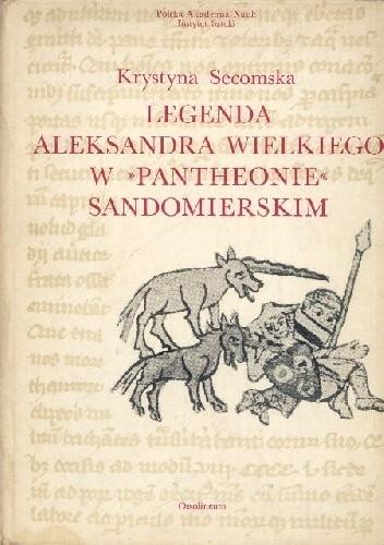 """Okładka książki Legenda Aleksandra Wielkiego w """"Pantheonie"""" sandomierskim : miniatury w kodeksie z 1335 roku"""